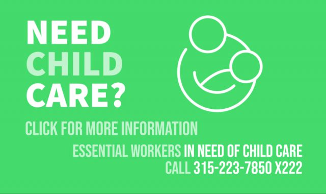 Need child care? Click for more information. Essential workers in need of child care call 315-223-7850 extension 222